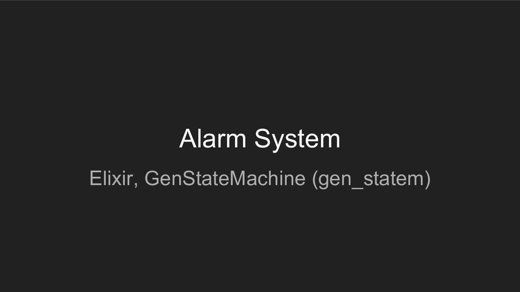 Alarm System Elixir, GenStateMachine (gen_state...