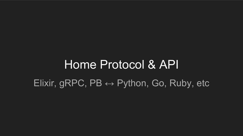 Home Protocol & API Elixir, gRPC, PB ↔ Python, ...