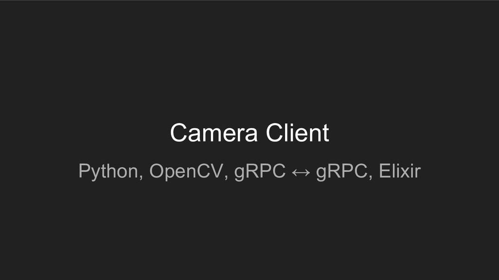 Camera Client Python, OpenCV, gRPC ↔ gRPC, Elix...
