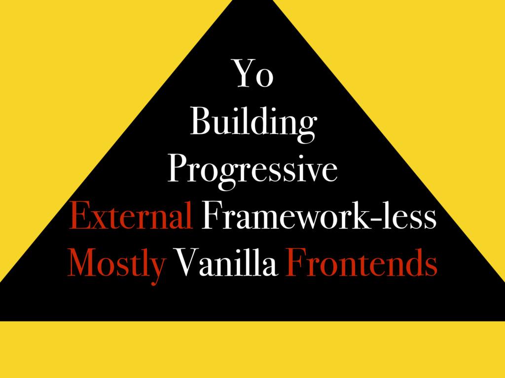 Yo Building Progressive External Framework-less...