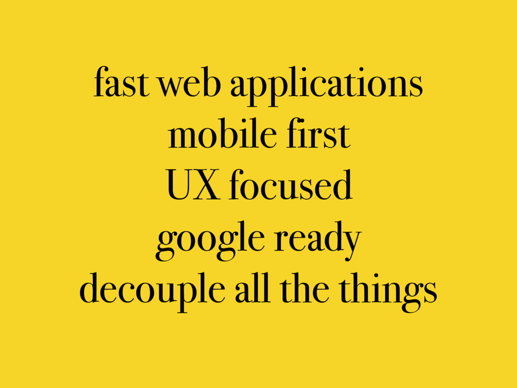fast web applications mobile first UX focused g...