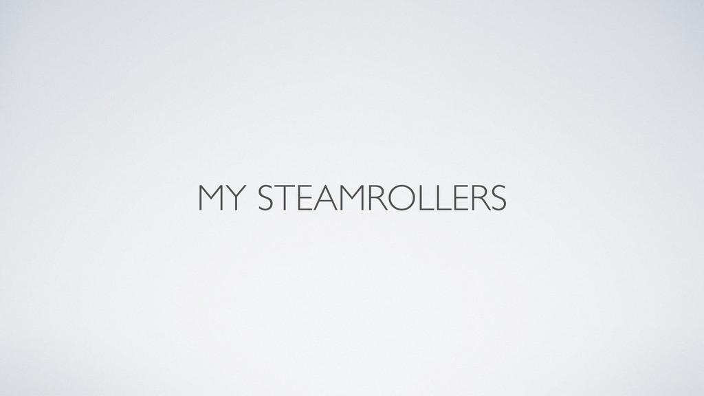 MY STEAMROLLERS