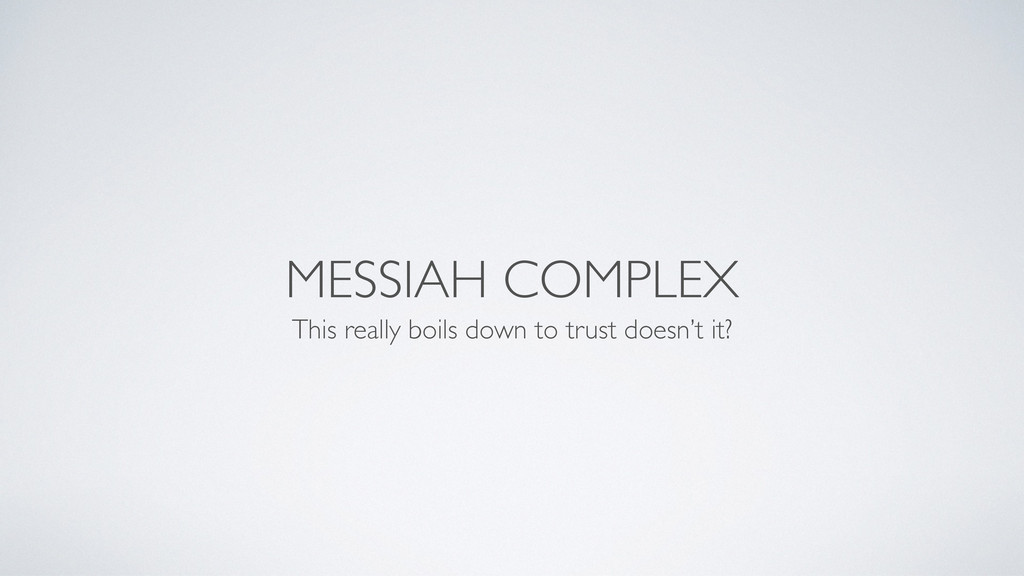 MESSIAH COMPLEX This really boils down to trust...