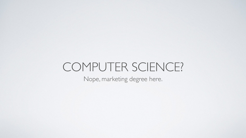 COMPUTER SCIENCE? Nope, marketing degree here.