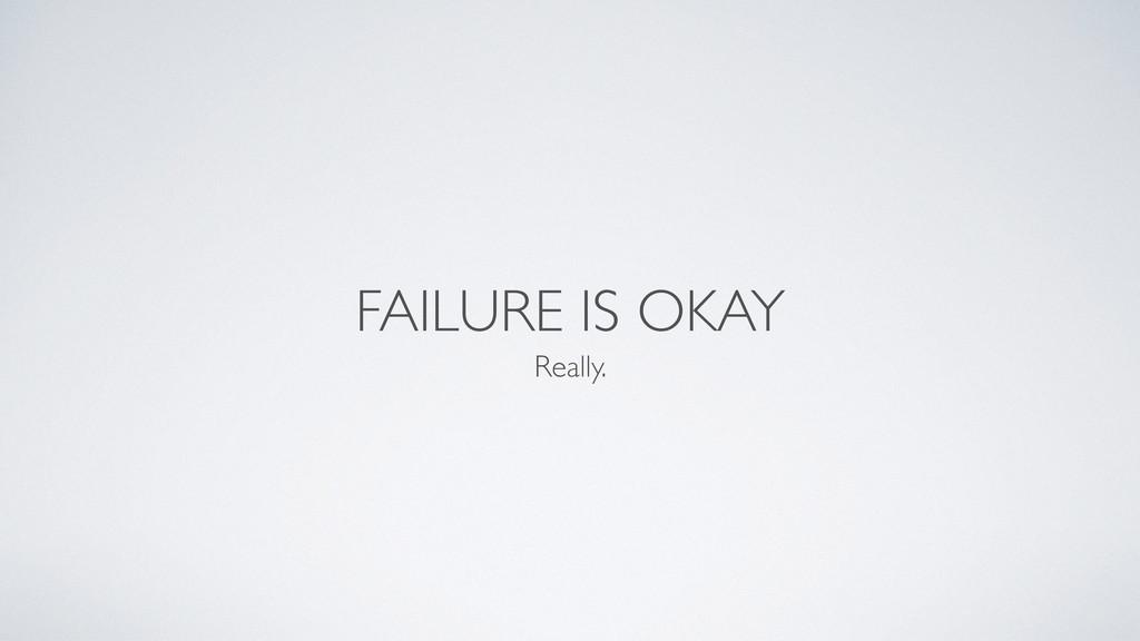 FAILURE IS OKAY Really.