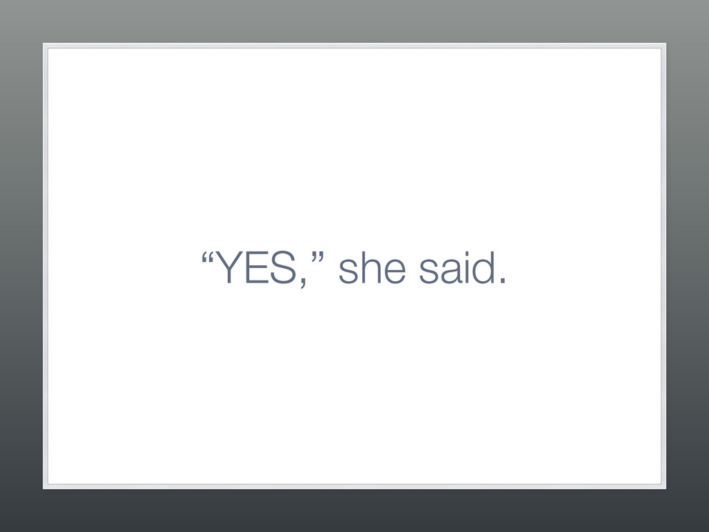 """YES,"" she said."