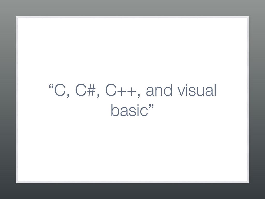 """C, C#, C++, and visual basic"""
