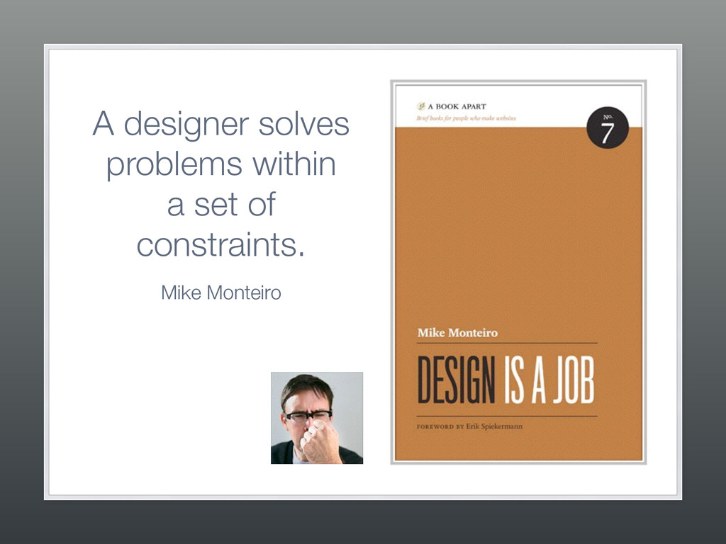 A designer solves problems within  a set of co...