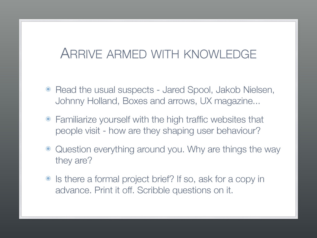 ARRIVE ARMED WITH KNOWLEDGE ๏ Read the usual su...