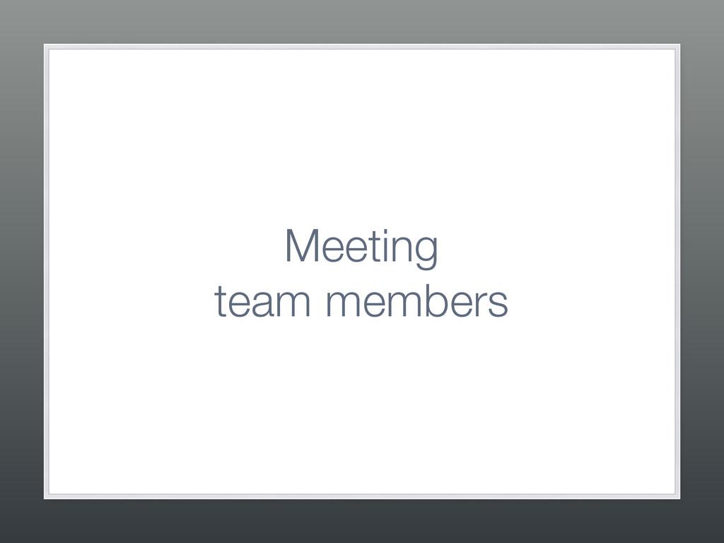 Meeting  team members