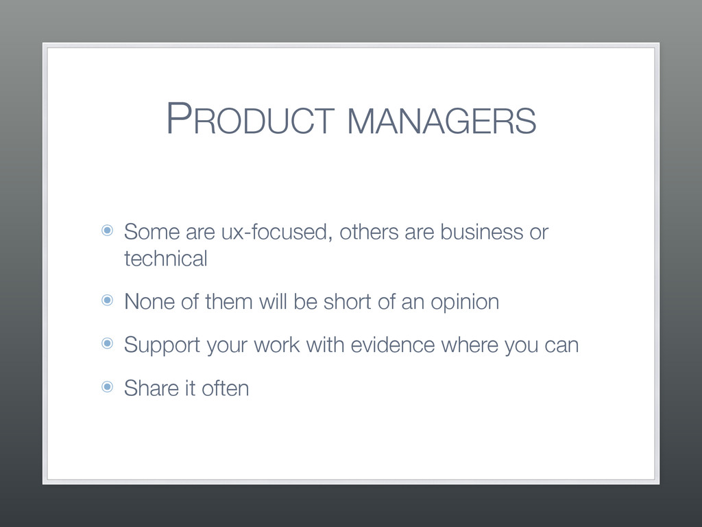 PRODUCT MANAGERS ๏ Some are ux-focused, others ...