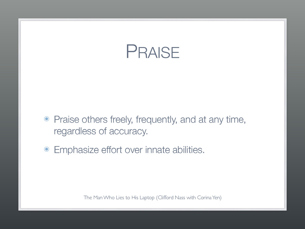 PRAISE ๏ Praise others freely, frequently, and ...