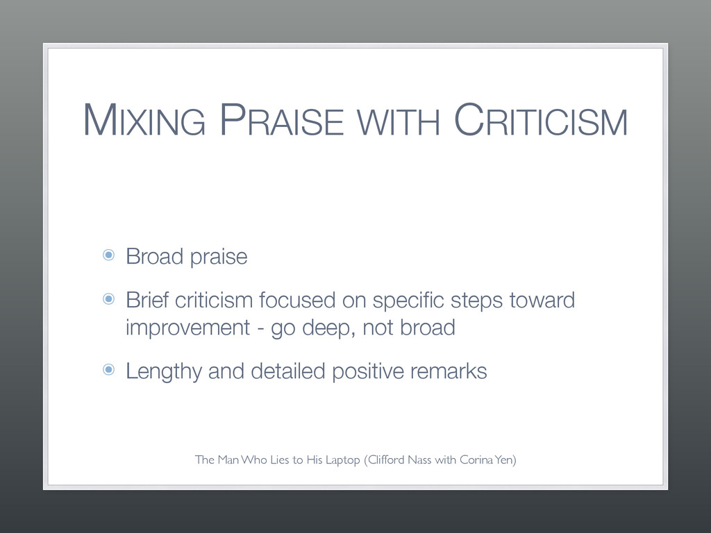 MIXING PRAISE WITH CRITICISM ๏ Broad praise ๏ B...
