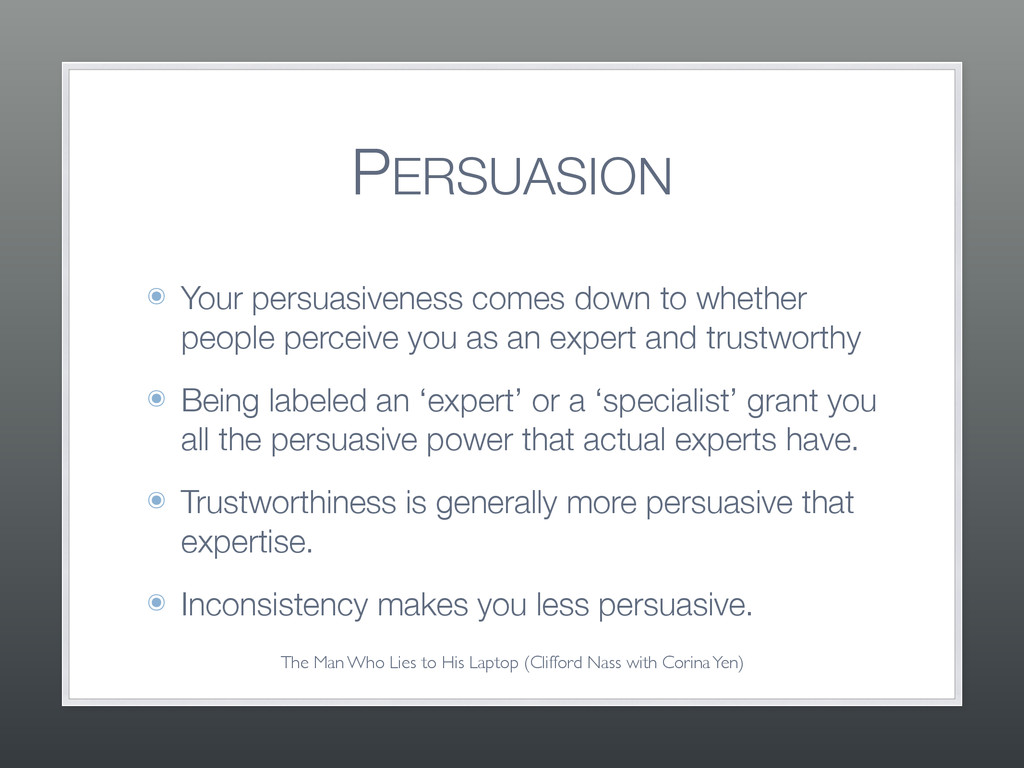 PERSUASION ๏ Your persuasiveness comes down to ...