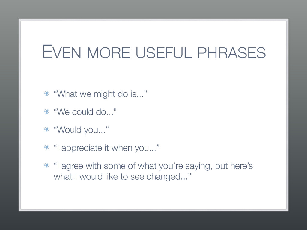 """EVEN MORE USEFUL PHRASES ๏ """"What we might do is..."""