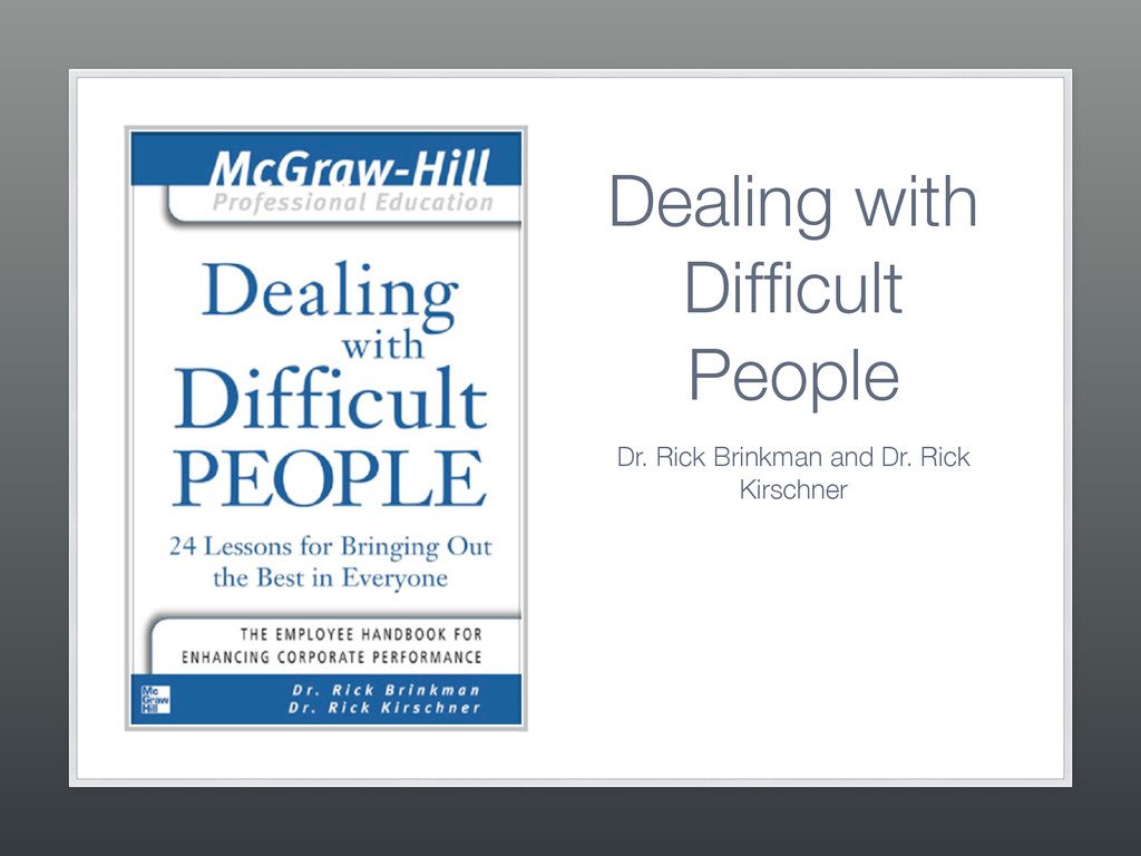 Dealing with Difficult People Dr. Rick Brinkman ...