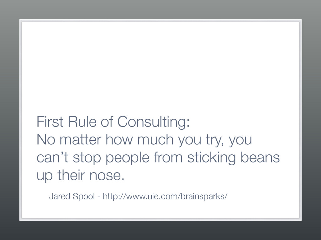 First Rule of Consulting:  No matter how much ...