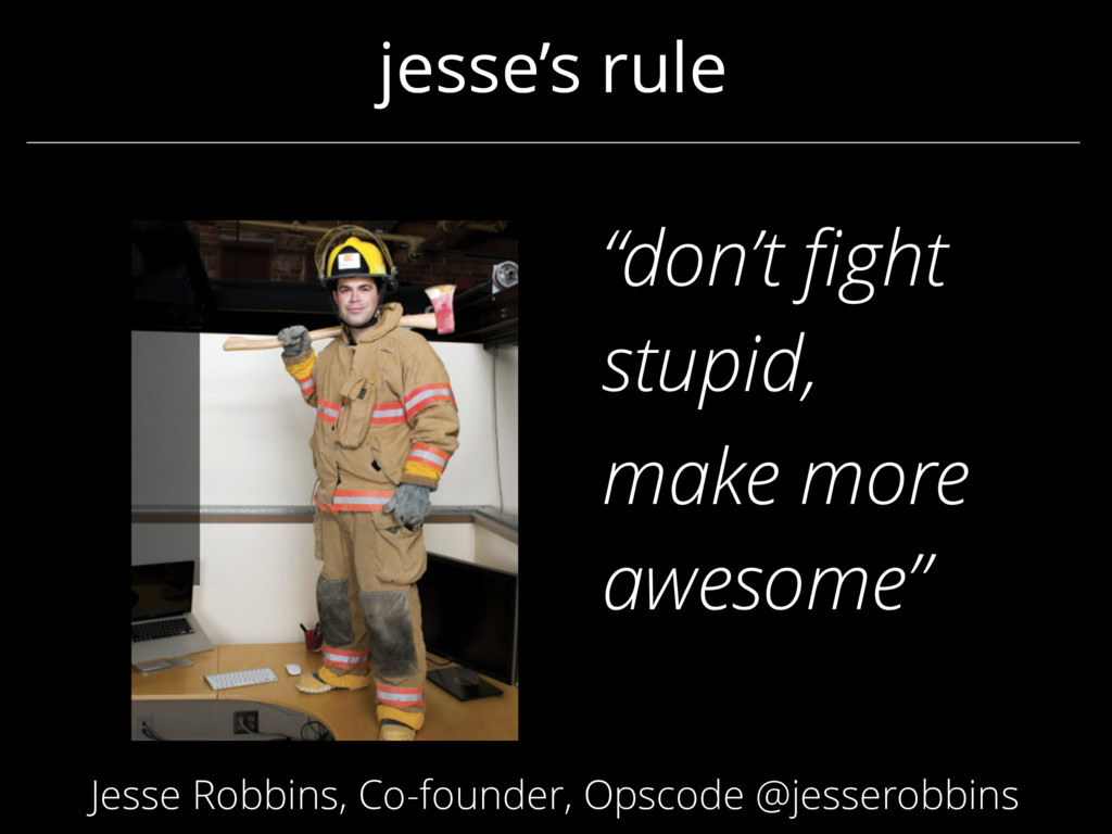 """jesse's rule """"don't fight stupid, make more awes..."""