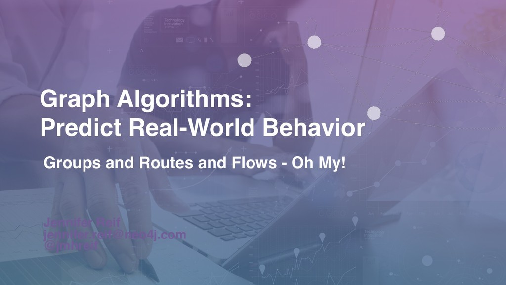 Graph Algorithms:  Predict Real-World Behavior...
