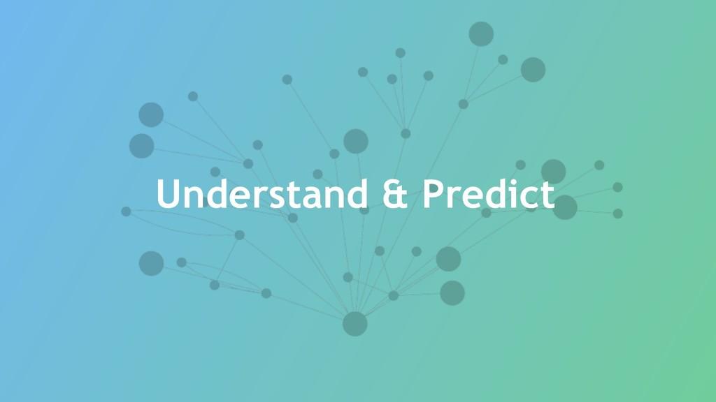 Understand & Predict