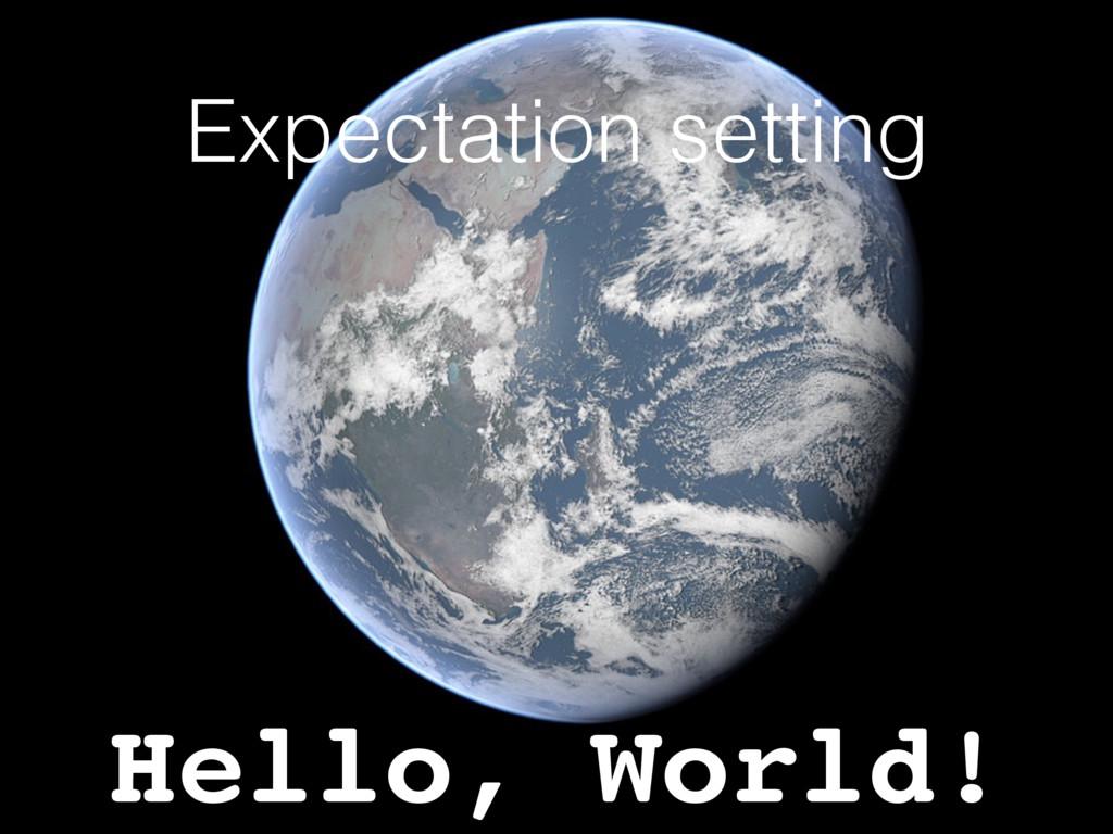 Expectation setting Hello, World!