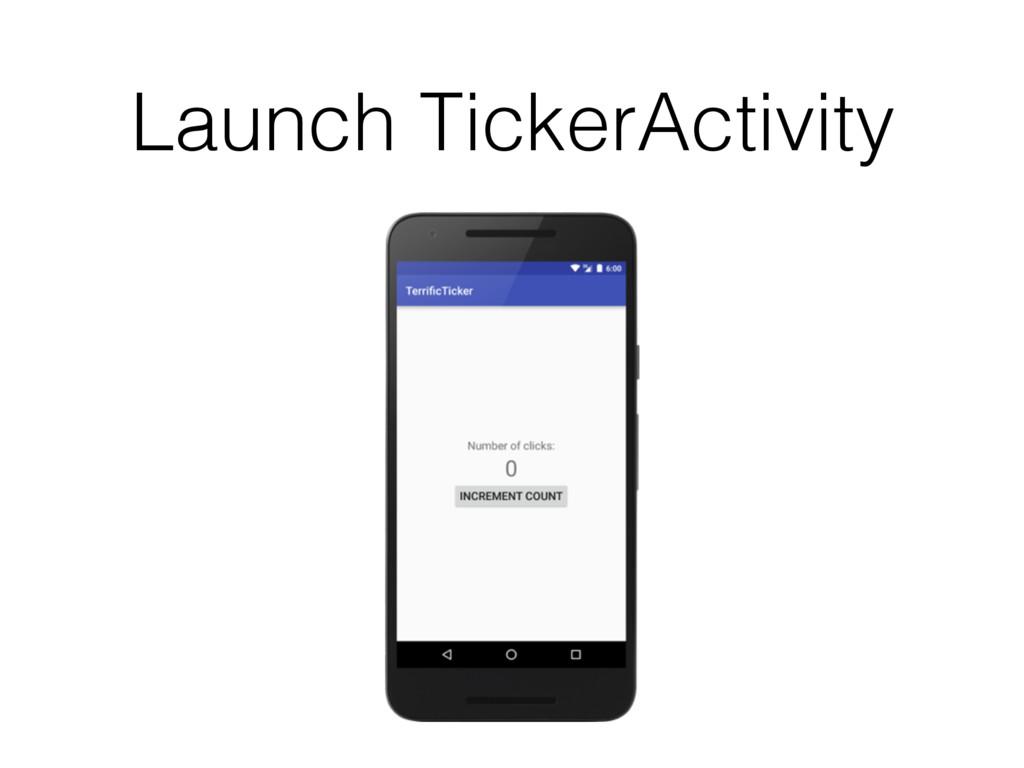 Launch TickerActivity