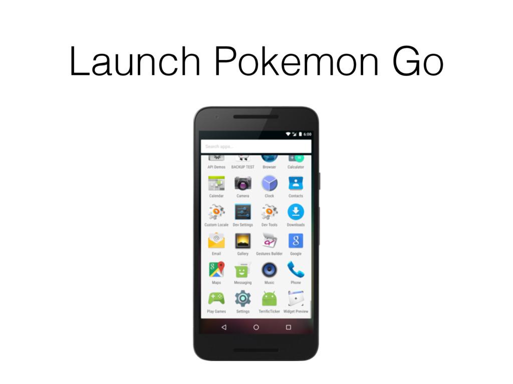 Launch Pokemon Go