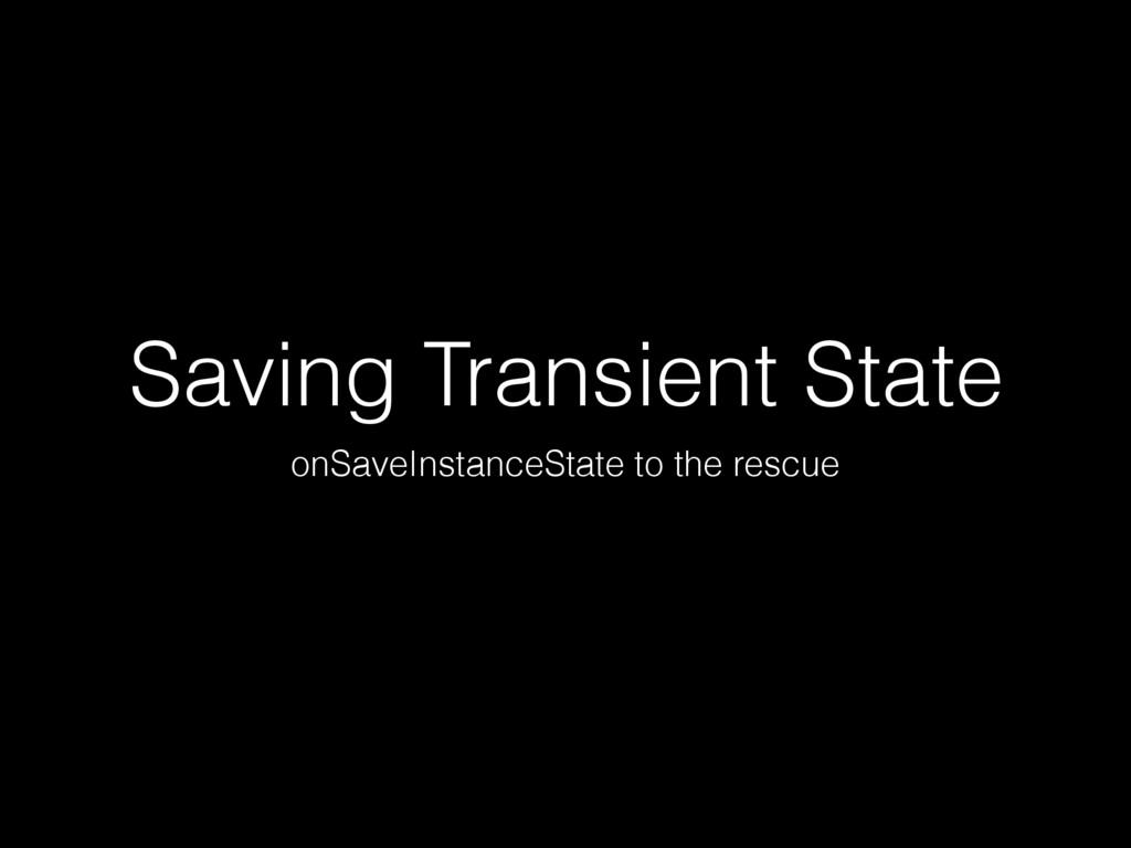 Saving Transient State onSaveInstanceState to t...