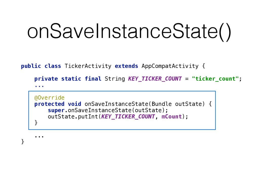 onSaveInstanceState() public class TickerActivi...