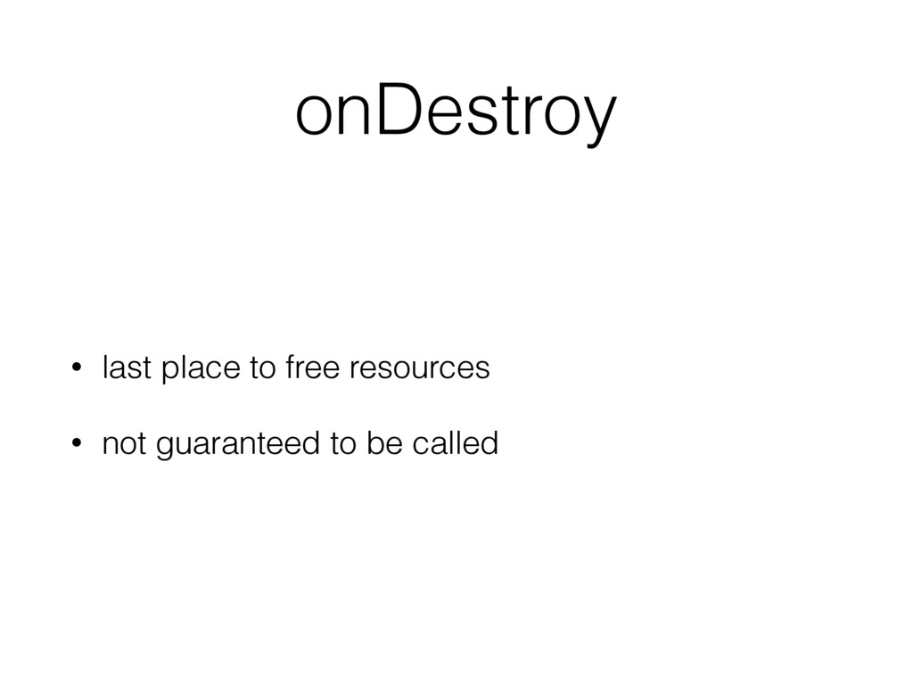 onDestroy • last place to free resources • not ...
