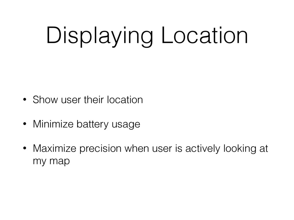 Displaying Location • Show user their location ...