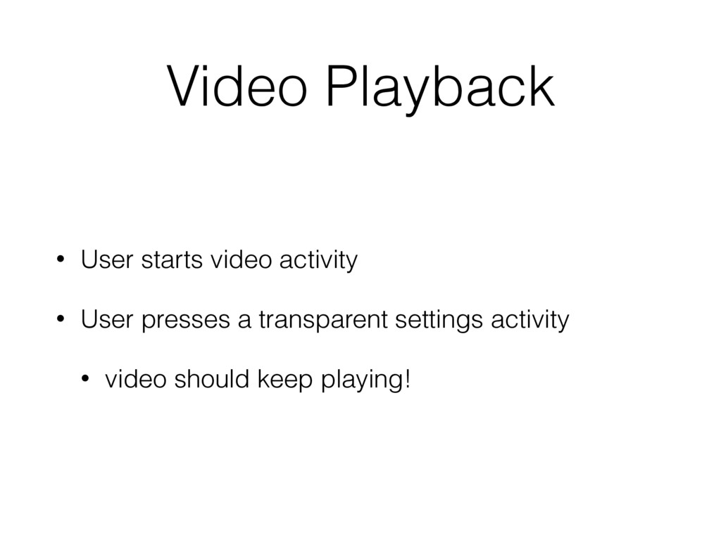 Video Playback • User starts video activity • U...