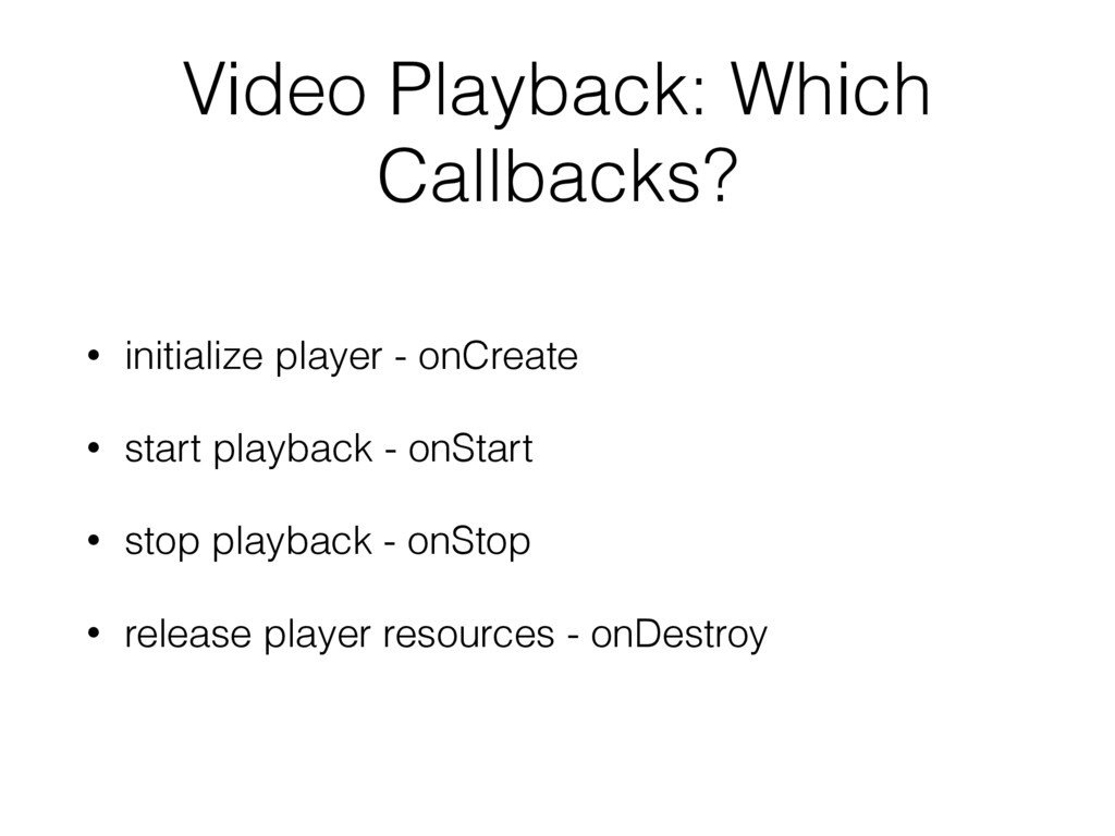Video Playback: Which Callbacks? • initialize p...