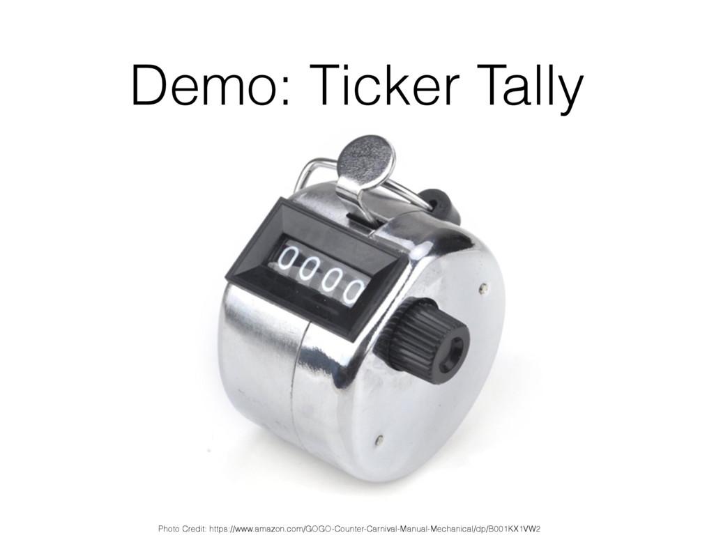 Demo: Ticker Tally Photo Credit: https://www.am...