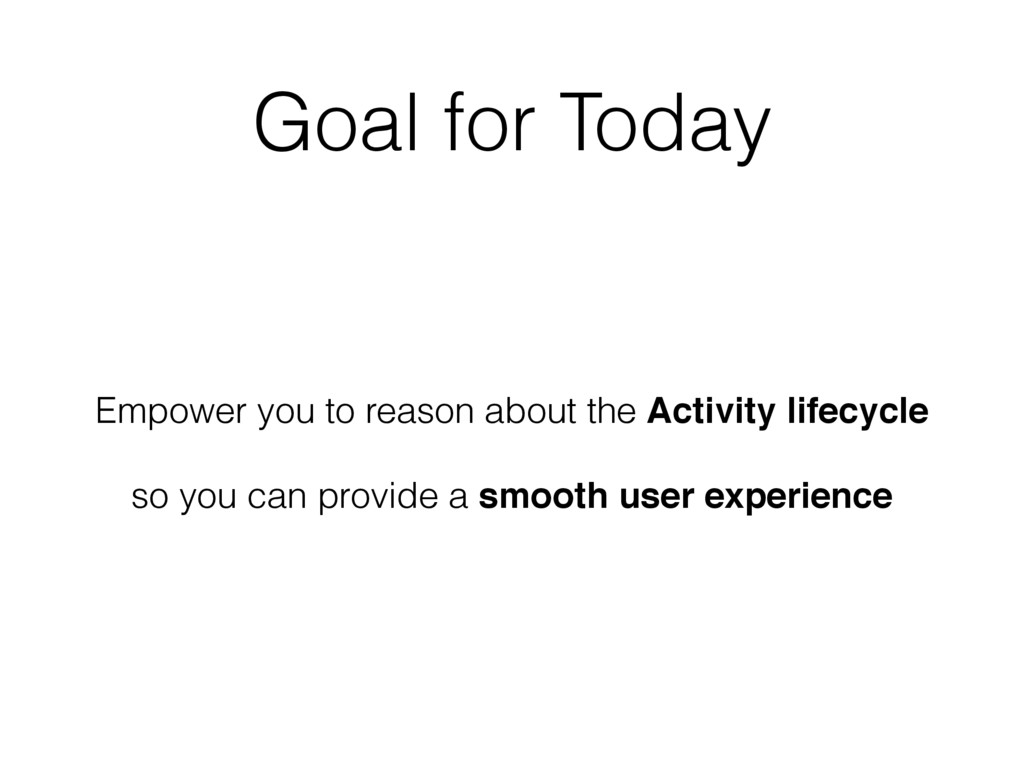 Goal for Today Empower you to reason about the ...
