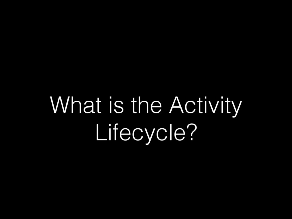 What is the Activity Lifecycle?