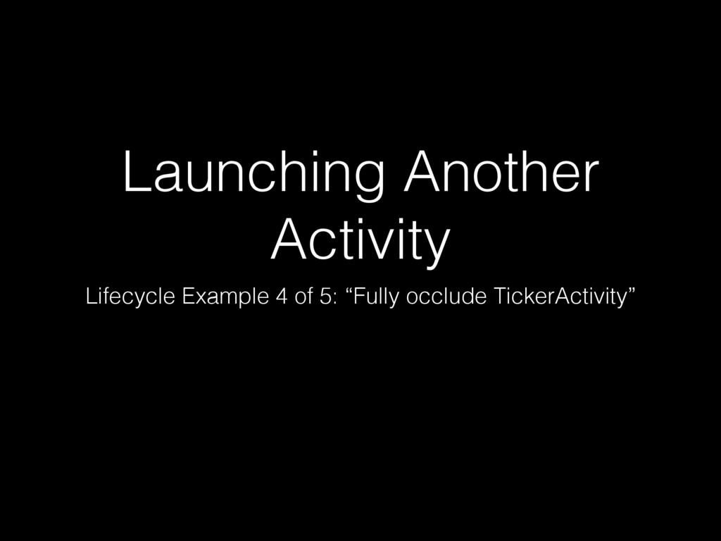 Launching Another Activity Lifecycle Example 4 ...