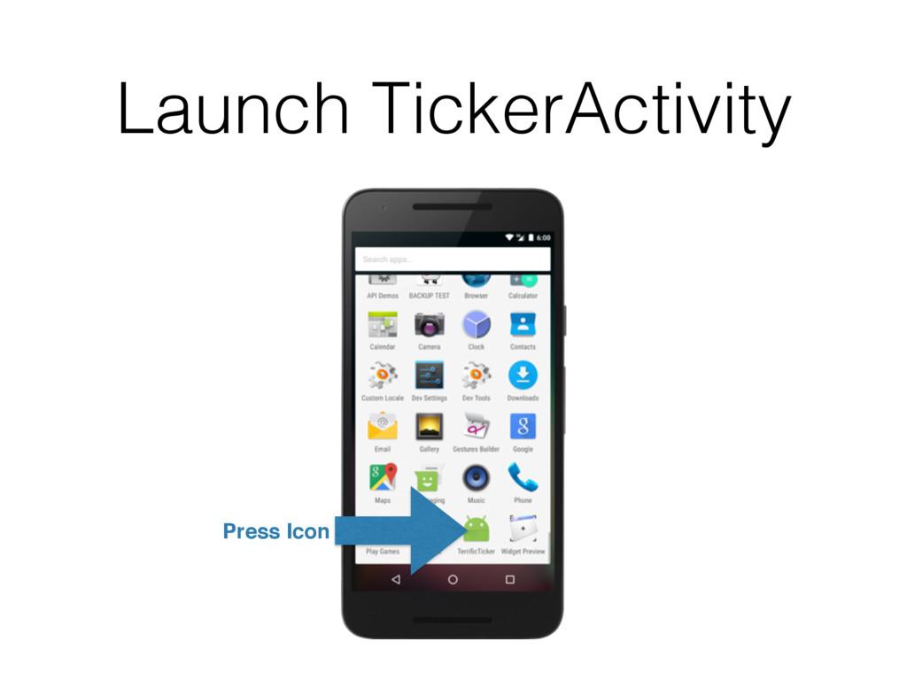 Launch TickerActivity Press Icon