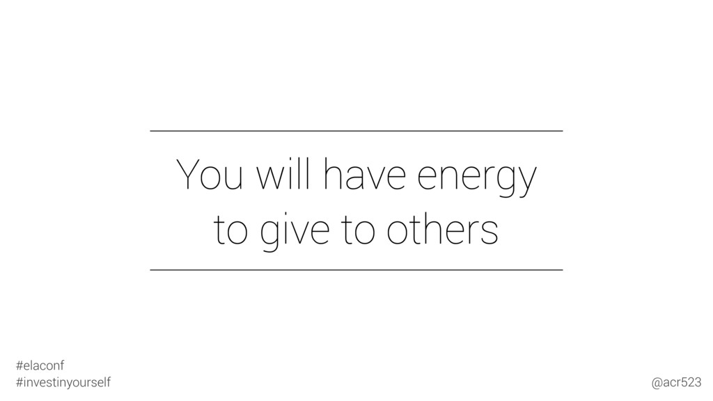 You will have energy to give to others #elacon...