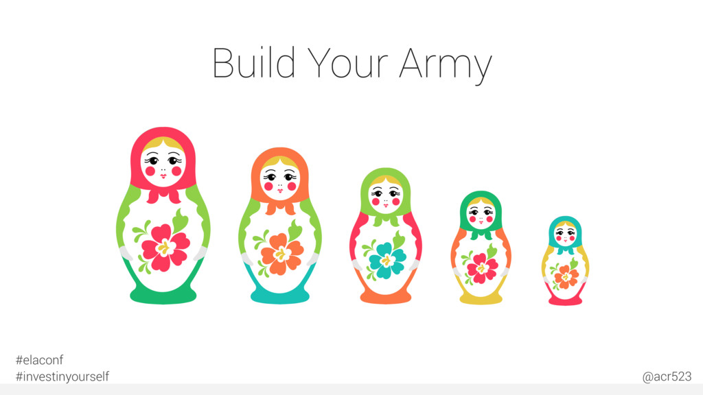 Build Your Army #elaconf #investinyourself @acr...
