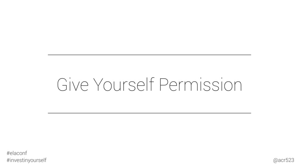 Give Yourself Permission #elaconf #investinyour...