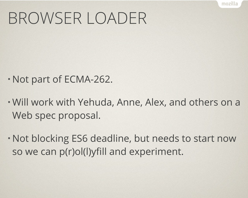 BROWSER LOADER • Not part of ECMA-262. • Will w...