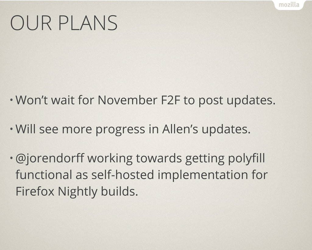 OUR PLANS • Won't wait for November F2F to post...