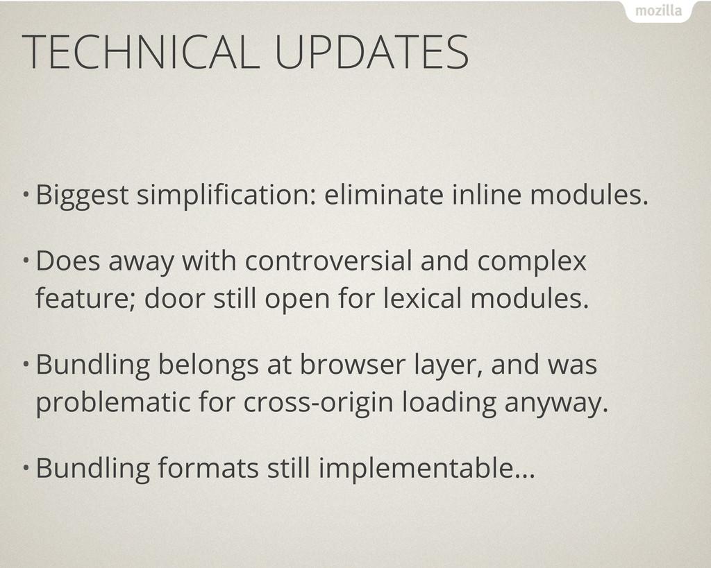 TECHNICAL UPDATES • Biggest simplification: elim...