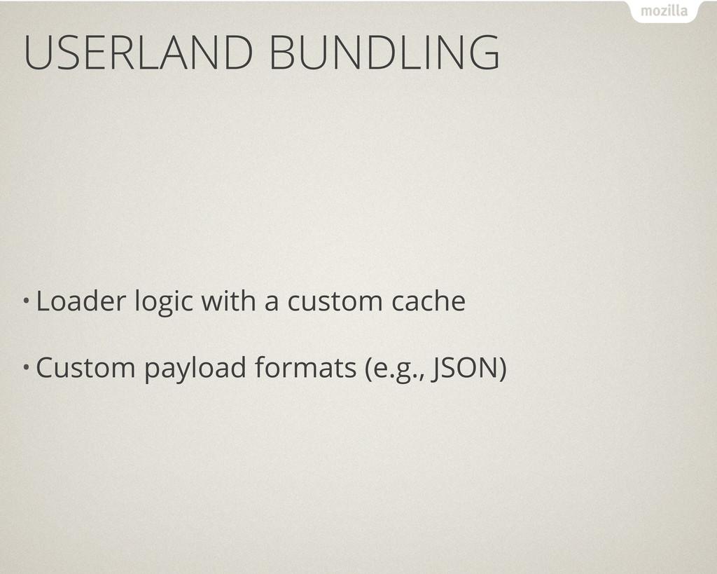 USERLAND BUNDLING • Loader logic with a custom ...