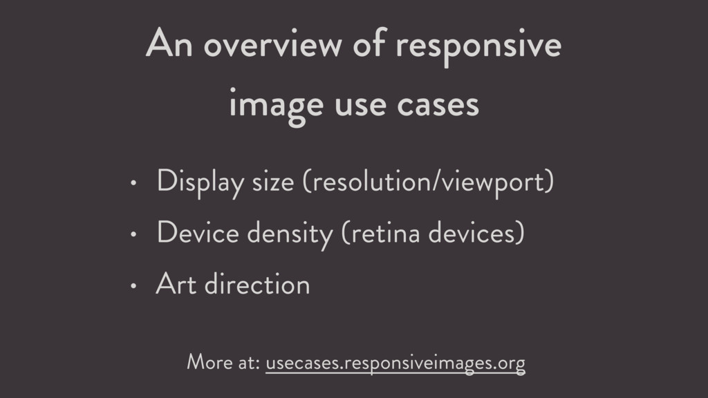 An overview of responsive  image use cases • D...