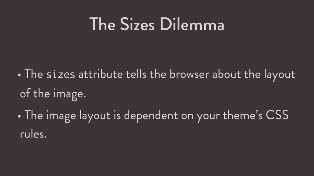 The Sizes Dilemma • The sizes attribute tells t...