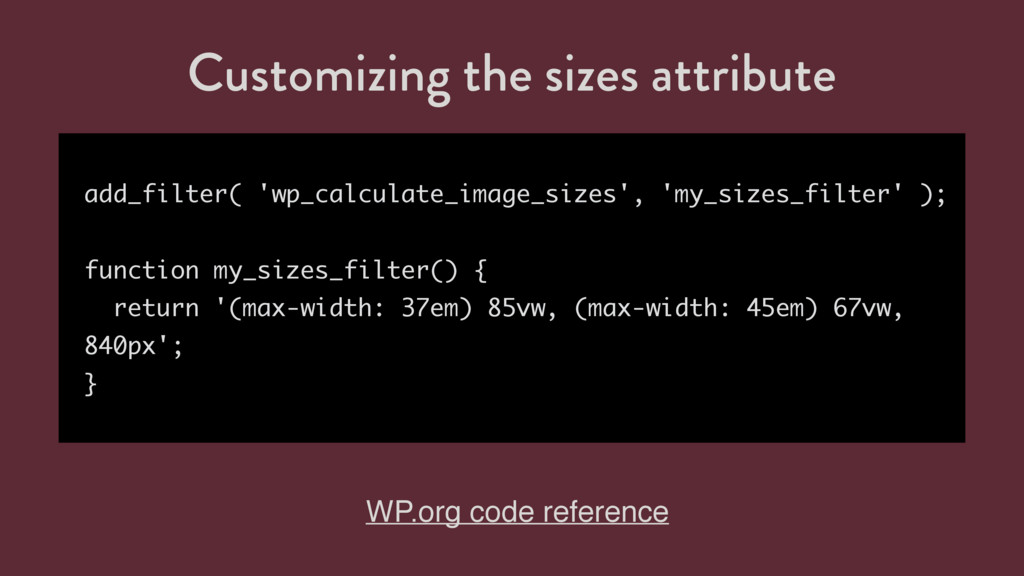 Customizing the sizes attribute add_filter( 'wp...