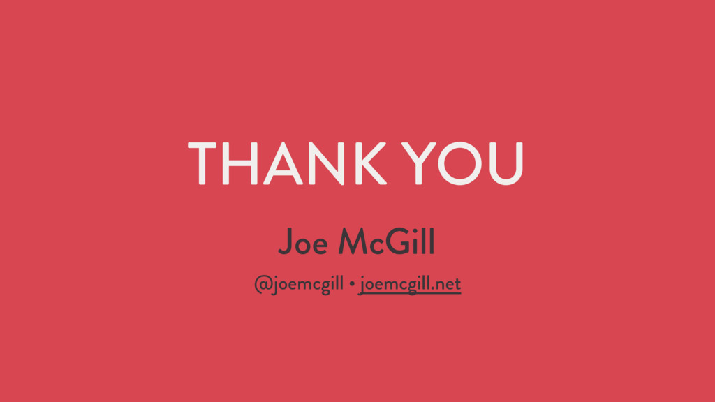 THANK YOU Joe McGill @joemcgill • joemcgill.net