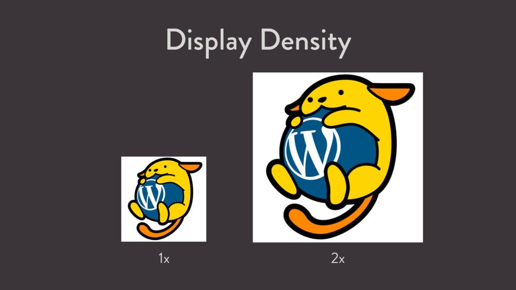 2x 1x Display Density
